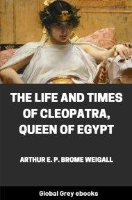 cover page for the Global Grey edition of The Life and Times of Cleopatra, Queen of Egypt by Arthur E. P. Brome Weigall