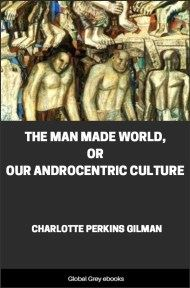 cover page for the Global Grey edition of The Man Made World, or, Our Androcentric Culture by Charlotte Perkins Gilman