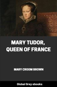 cover page for the Global Grey edition of Mary Tudor, Queen of France by Mary Croom Brown