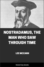 Nostradamus, The Man Who Saw Through Time