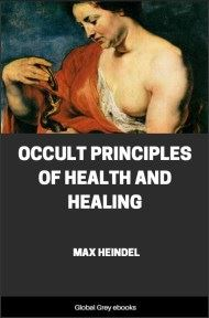 Occult Principles Of Health And Healing By Max Heindel