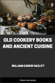 cover page for the Global Grey edition of Old Cookery Books and Ancient Cuisine by William Carew Hazlitt