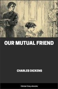 cover page for the Global Grey edition of Our Mutual Friend By Charles Dickens