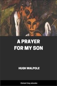 cover page for the Global Grey edition of A Prayer for my Son by Hugh Walpole