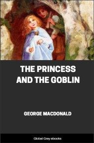 cover page for the Global Grey edition of The Princess and the Goblin by George MacDonald