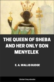 The Queen of Sheba and Her Only Son Menyelek By E. A. Wallis Budge