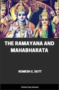 The Ramayana and Mahabharata By Romesh C. Dutt