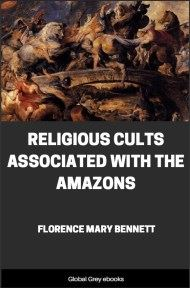cover page for the Global Grey edition of Religious Cults Associated With the Amazons by Florence Mary Bennett