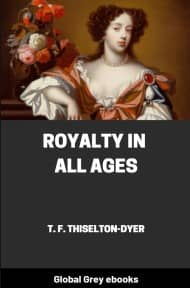Royalty in All Ages By Thomas Firminger Thiselton-Dyer