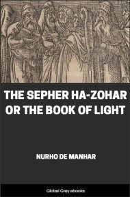 cover page for the Global Grey edition of The Sepher Ha-Zohar Or The Book of Light by Nurho de Manhar