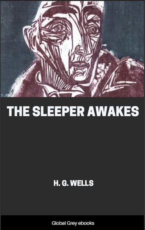 The Sleeper Awakes By H G Wells Free Ebook Global Grey