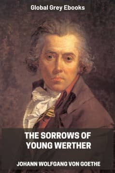 cover page for the Global Grey edition of The Sorrows of Young Werther by Johann Wolfgang Von Goethe