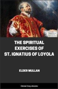 The Spiritual Exercises of St. Ignatius of Loyola By Elder Mullan