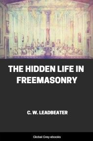 The Hidden Life in Freemasonry By Charles Webster Leadbeater