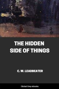 The Hidden Side of Things By Charles Webster Leadbeater