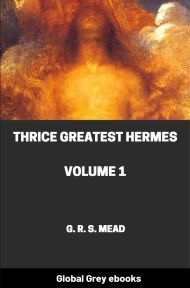 Thrice Greatest Hermes, Volume 1 By G. R. S. Mead