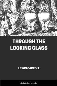 cover page for the Global Grey edition of Through the Looking Glass By Lewis Carroll