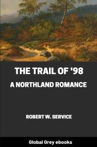 Cover for the Global Grey edition of The Trail of '98: A Northland Romance by Robert W. Service