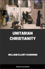 cover page for the Global Grey edition of Unitarian Christianity by William Ellery Channing
