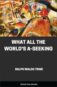What All the World's A-Seeking By Ralph Waldo Trine