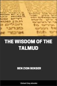 The Wisdom of the Talmud By Ben Zion Bokser