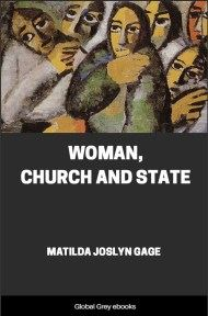 Woman, Church and State By Matilda Joslyn Gage