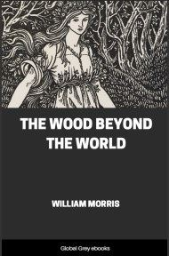 cover page for the Global Grey edition of The Wood Beyond the World by William Morris