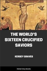 cover page for the Global Grey edition of The World's Sixteen Crucified Saviors by Kersey Graves